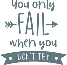 You Only Fail When You Don't Try Logo Sign Inspirational Quotes And Motivational Typography Art Lettering Composition Design