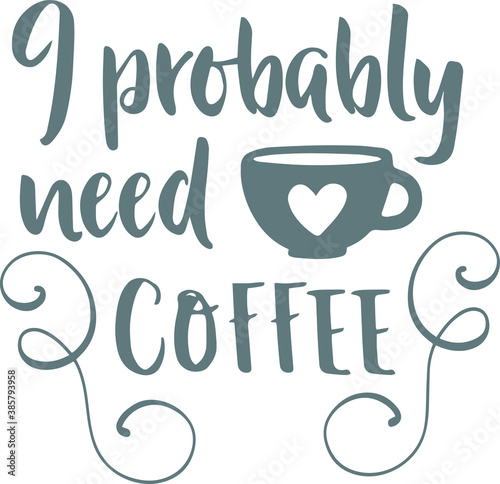 Canvas Print i probably need coffee logo sign inspirational quotes and motivational typograph