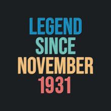 Legend Since November 1931 - Retro Vintage Birthday Typography Design For Tshirt