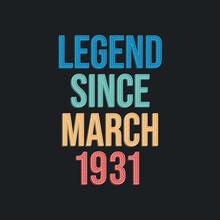 Legend Since March 1931 - Retro Vintage Birthday Typography Design For Tshirt
