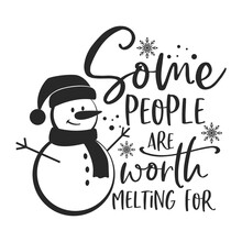 Some People Are Worth Melting For Positive Slogan Inscription. Christmas Postcard, New Year, Banner Lettering. Illustration For Prints On T-shirts And Bags, Posters, Cards. Christmas Phrase.