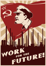 Communist Leader And Plant, Factory Pipes, Industrial Background, Soviet Banner. Retro Propaganda Poster Style Illustration