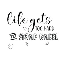 Life Gets Too Hard To Stand Kn...