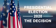 Election 2020, The decision