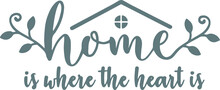 Home Is Where The Heart Is Logo Sign Inspirational Quotes And Motivational Typography Art Lettering Composition Design Vector