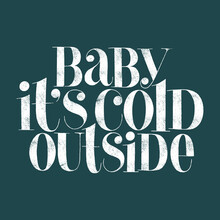 Baby It Is Cold Outside Hand D...