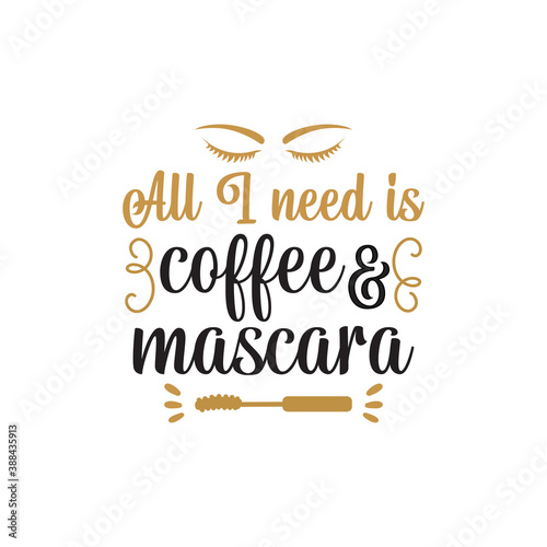 Photo All I need is coffee and mascara quote graphic design template