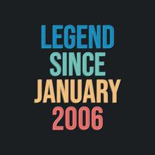 Legend Since January 2006 - Retro Vintage Birthday Typography Design For Tshirt