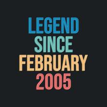 Legend Since February 2005 - Retro Vintage Birthday Typography Design For Tshirt