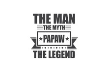 Papaw The Man The Myth The Legend, The Man The Myth Svg, Dads Birthday Svg, Birthday SVG File, Cricut Design Space, Vinyl Cut Files