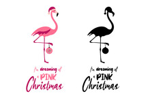 I Am Dreaming Of A Pink Christmas - Hand Written Christmas Quote With A Cute Flamingo Holding A Chrismas Bauble. Hand Drawn Lettering For Christmas Greetings Cards And Invitations.T-shirt Print.
