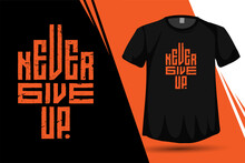 Quote Never Give Up, Trendy Typography Vertical Design Template For Print T Shirt Fashion Clothing Poster And Merchandise