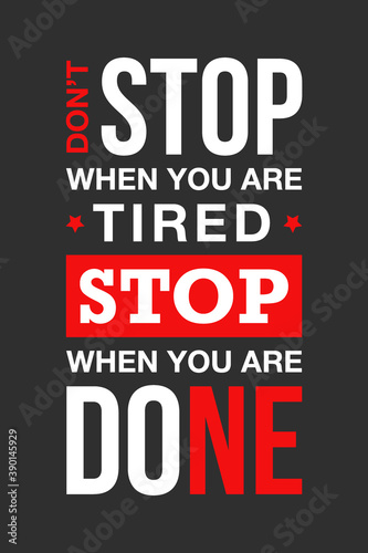 Vector sport, fitness or gym typography for posters, decoration and t-shirt print. Motivational and inspirational success illustration. Don't stop when you are tired, stop when you are done.