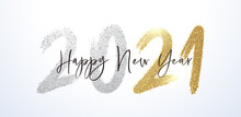 Happy New Year 2021 With Calligraphic And Brush Painted With Sparkles And Glitter Text Effect In Gold And Silver. Vector Illustration Background For New Year's Eve And Happy New Year Resolutions