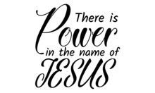 There Is Power In The Name Of Jesus, Christian Faith Quote, Typography For Print Or Use As Poster, Card, Flyer Or T Shirt