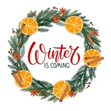 Winter Is Coming Lettering With Evergreen Branches, Red Berries, Orange Slices Wreath. Vector Illustration For Your Greeting Cards, Banners, Invitation, Announcements. Christmas Circle Frame