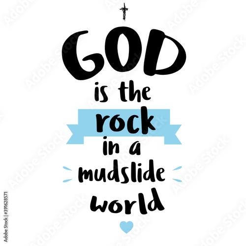 Fototapeta God is the rock in a mudslide world -motivational quote lettering