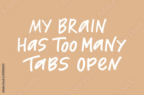 My brain has too many tabs open hand drawn lettering phrase. White letters on dusty pink background. Motivational qoute for poster, postcard, banner, social media advertising, stickers and cloth print