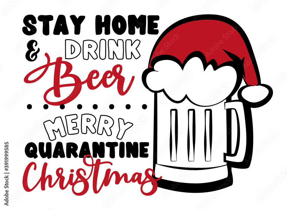 Fototapeta Stay Home and Drink Beer, Merry Quarantine Christmas - Funny greeting card for Christmas in covid-19 pandemic self isolated period.