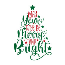May Your Days Be Merry And Bright - Handwritten Greeting For Christmas. Good For Greeting Card, Poster, Textile Print, Mug, And Gift Design.
