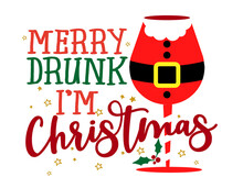Merry Drunk, I Am Christmas - Phrase For Christmas Cheers. Hand Drawn Lettering For Xmas Greetings Cards, Invitations. Good For T-shirt, Mug, Scrap Booking, Gift, Printing Press. Holiday Quotes.