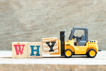 Toy Forklift Hold Letter Block Y To Complete Word Why On Wood Background