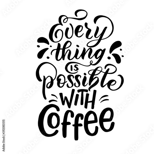 Vector image with inscription - everything is possible with coffee - on a white background. For the design of postcards, posters, banners, notebook covers, prints for t-shirt, mugs, pillows