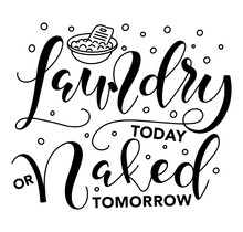 Laundry Today Or Naked Tomorrow - Vector Illustration With Hand Drawn Lettering, Doodle Basin And Foam.