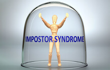 Impostor Syndrome Can Separate A Person From The World And Lock In An Isolation That Limits - Pictured As A Human Figure Locked Inside A Glass With A Phrase Impostor Syndrome, 3d Illustration
