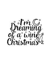 I Am Dreaming Of A Wine Chistmas 2. Hand Drawn Typography Poster Design.