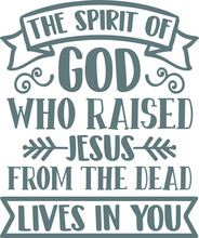 The Spirit Of God Who Raised Jesus From The Dead Lives In You Logo Sign Inspirational Quotes And Motivational Typography Art Lettering Composition Design