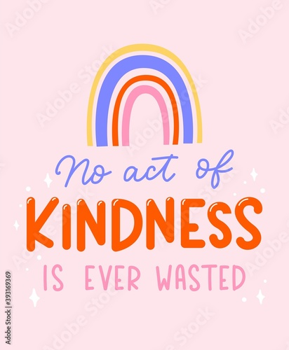 Photo No act of kindness in ever wasted inspirational lettering quote with rainbow