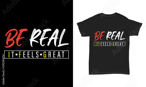 """Valokuvatapetti """" Be real it feels great """" typography t-shirt"""