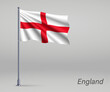 Waving flag of England - territory of United Kingdom on flagpole. Template for independence day poster design