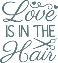 Love Is In The Hair Logo Sign Inspirational Quotes And Motivational Typography Art Lettering Composition Design