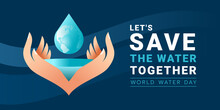 World Water Day , Let's Save The Water Together Letter Banner - Hand Hold Water And Drop Water With Globe Texture On Blue Background Vector Design