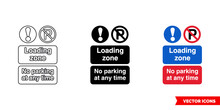 Loading Zone No Parking At Any Time Prohibitory Sign Icon Of 3 Types Color, Black And White, Outline. Isolated Vector Sign Symbol.