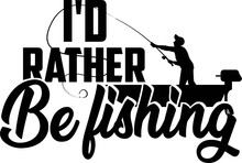I D Rather Be Fishing On White Background. Fishing Vector Illustration
