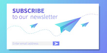 Subscribe To Our Newsletter Web Banner Template. Paper Planes Like Metaphor Of Mail. Concept Of Email Marketing, Correspondence Service Delivery Registration Banner. Vector Illustration