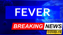 Covid And Fever In Breaking News - Stylized Tv Blue News Screen With News Related To Corona Pandemic And Fever, 3d Illustration