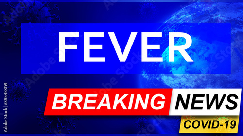 canvas print motiv - GoodIdeas : Covid and fever in breaking news - stylized tv blue news screen with news related to corona pandemic and fever, 3d illustration