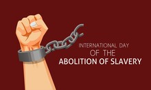 Vector Illustration, International Day For The Abolition Of Slavery, As A Banner, Template Or Poster.