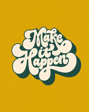 Make It Happen- Hand Written Lettering Quote. Vintage Style Calligraphy. Retro Typographic Poster. 70s Style Inspirational Saying. Trendy Gold And Green Colors, 3d Effect.