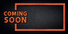 Vector Realistic Isolated Retro Marquee Billboard With Electric Light Lamps Of Coming Soon Logo For Invitation On The Wall Background.