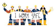 Construction Or Factory Industrial Workers Wearing Personal Protective Equipment With I Work Safe Poster In Hands. Workers Character Design. Health And Safety At Work. PPE