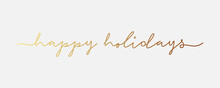 Happy Holidays Card. Gold Text Lettering Handwriting Calligraphy On White Background. Flat Vector Illustration Design Template Element For Greeting Cards.