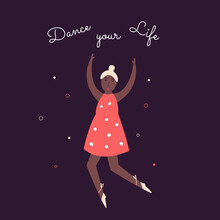Vector Illustration Of A Happy Dancing Woman And Text Dance Your Life.