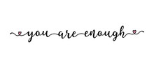 Hand Sketched YOU ARE ENOUGH Quote As Banner. Lettering For Poster, Flyer, Header, Advertisement, Announcement. .