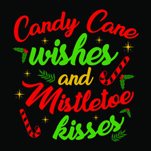 Candy Cane Wishes Mistletoe Kisses - Candy Cane,mistletoe,ornament,typography Vector - Christmas T Shirt Design