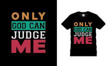 Only God Can Judge Me Typography T Shirt Design, Jesus T Shirt, Apparel, Print Design, Vector, Eps 10